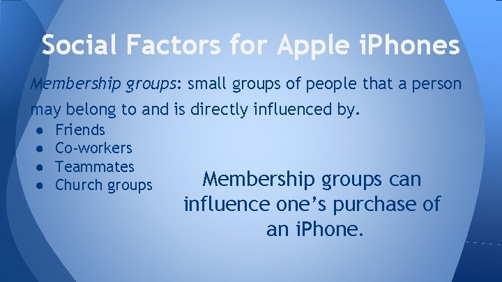 Social Factors for Apple i. Phones Membership groups: small groups of people that a