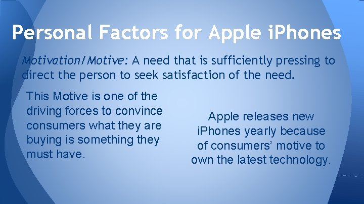 Personal Factors for Apple i. Phones Motivation/Motive: A need that is sufficiently pressing to