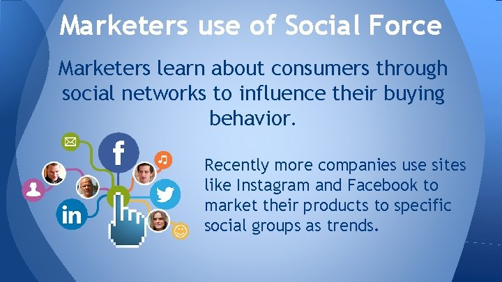 Marketers use of Social Force Marketers learn about consumers through social networks to influence