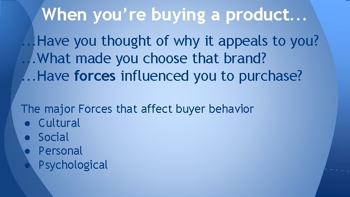 When you're buying a product. . . Have you thought of why it appeals
