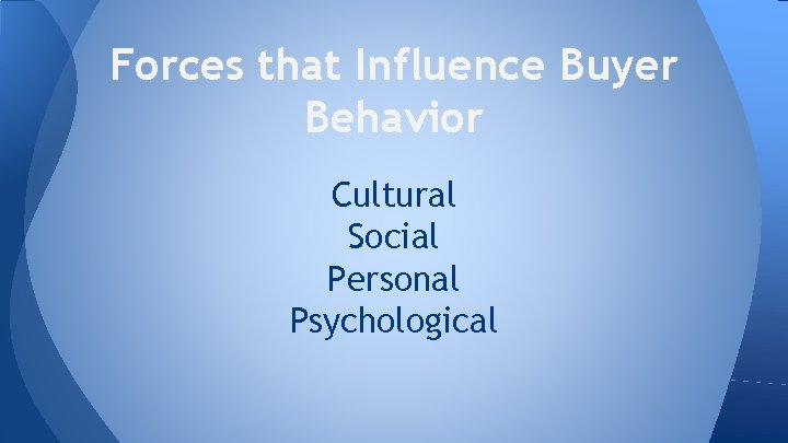 Forces that Influence Buyer Behavior Cultural Social Personal Psychological