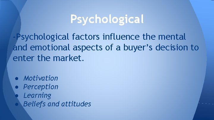 Psychological -Psychological factors influence the mental and emotional aspects of a buyer's decision to