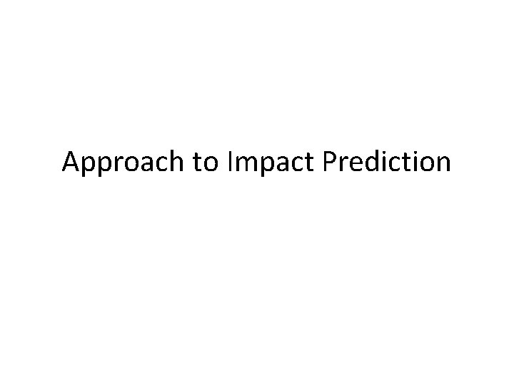 Approach to Impact Prediction