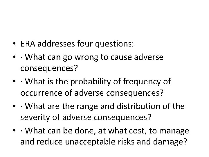 • ERA addresses four questions: • · What can go wrong to cause