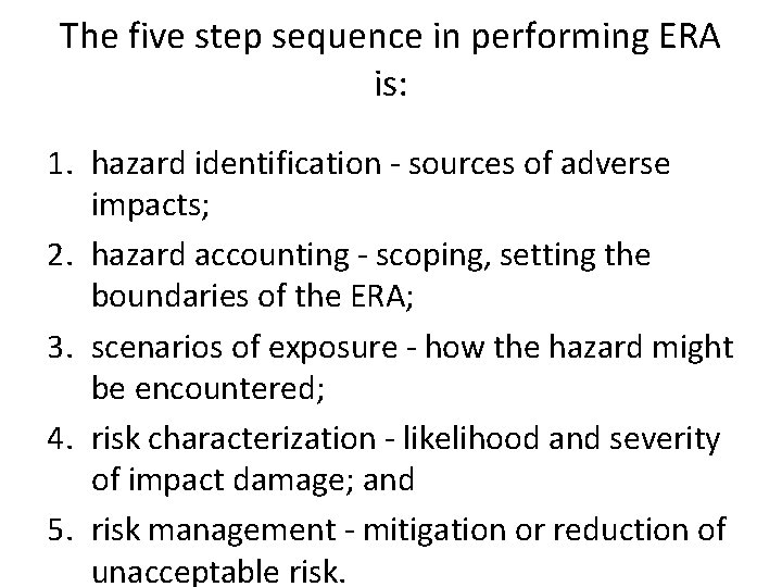 The five step sequence in performing ERA is: 1. hazard identification - sources of