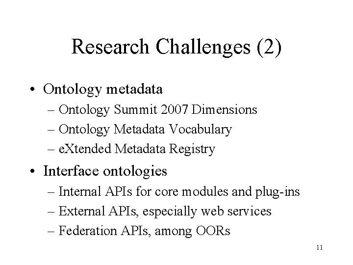 Research Challenges (2) • Ontology metadata – Ontology Summit 2007 Dimensions – Ontology Metadata