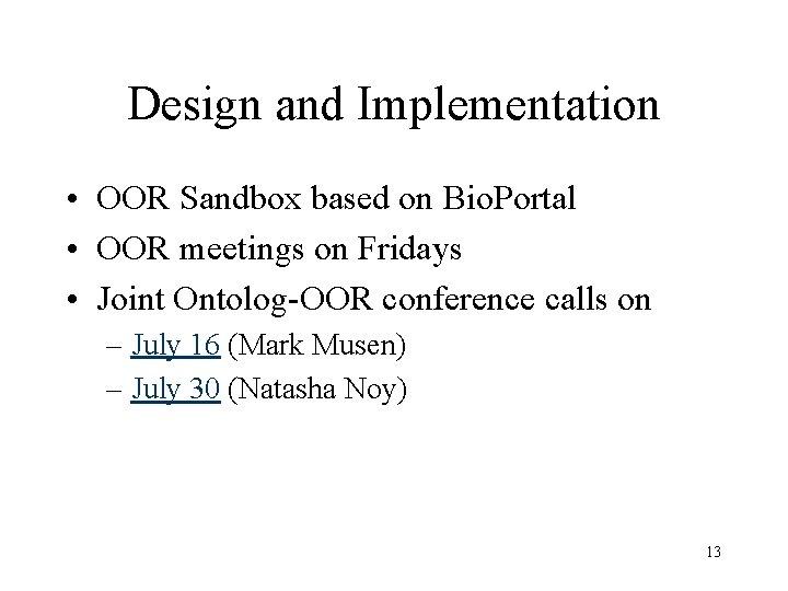 Design and Implementation • OOR Sandbox based on Bio. Portal • OOR meetings on