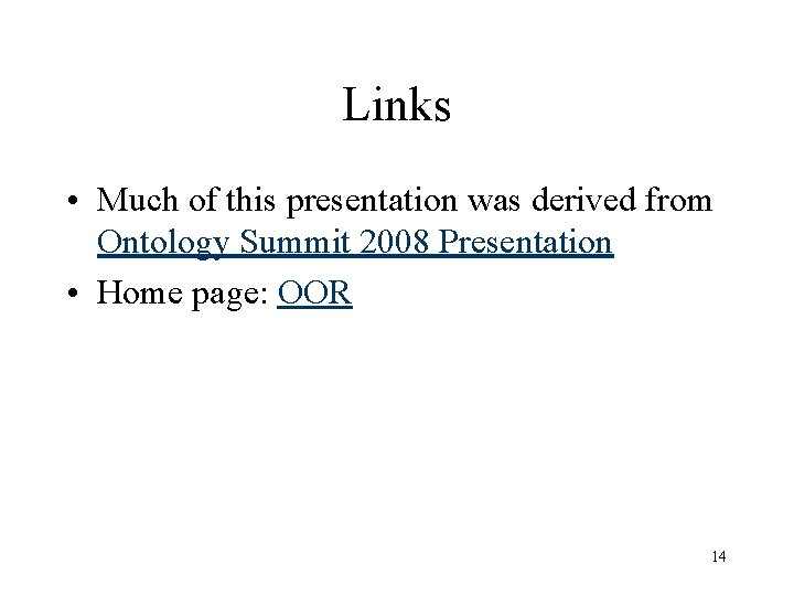 Links • Much of this presentation was derived from Ontology Summit 2008 Presentation •