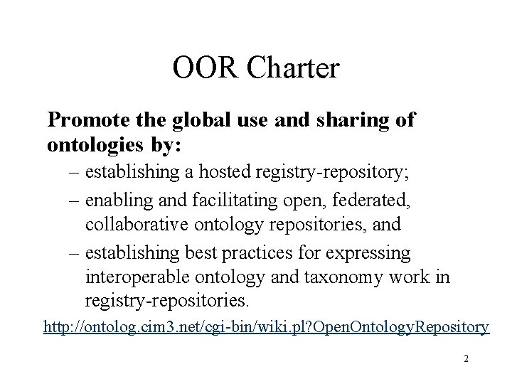 OOR Charter Promote the global use and sharing of ontologies by: – establishing a