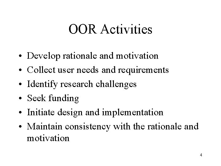 OOR Activities • • • Develop rationale and motivation Collect user needs and requirements