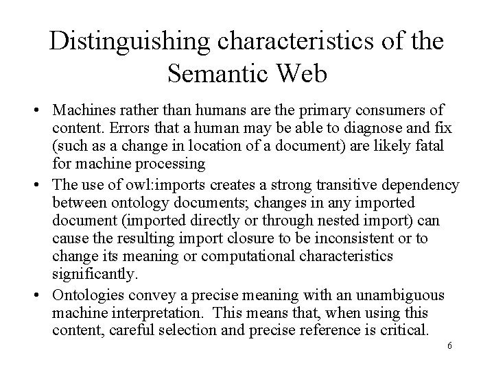 Distinguishing characteristics of the Semantic Web • Machines rather than humans are the primary