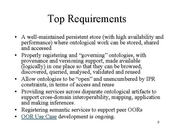 Top Requirements • A well-maintained persistent store (with high availability and performance) where ontological