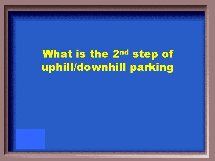 What is the 2 nd step of uphill/downhill parking