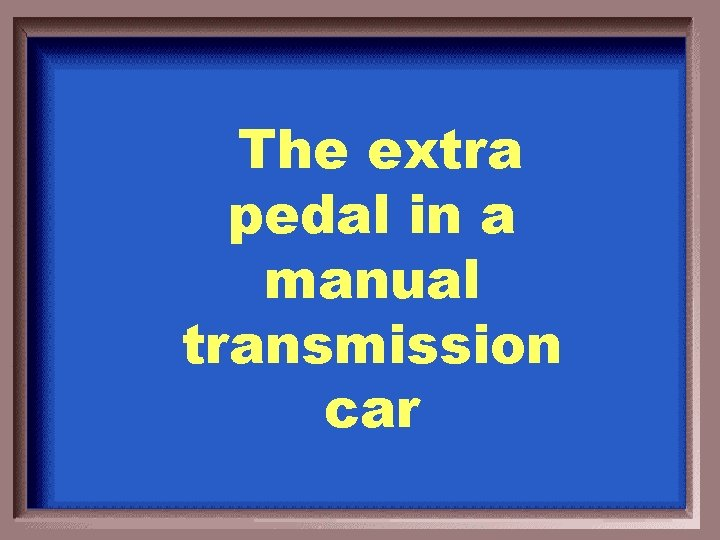 The extra pedal in a manual transmission car