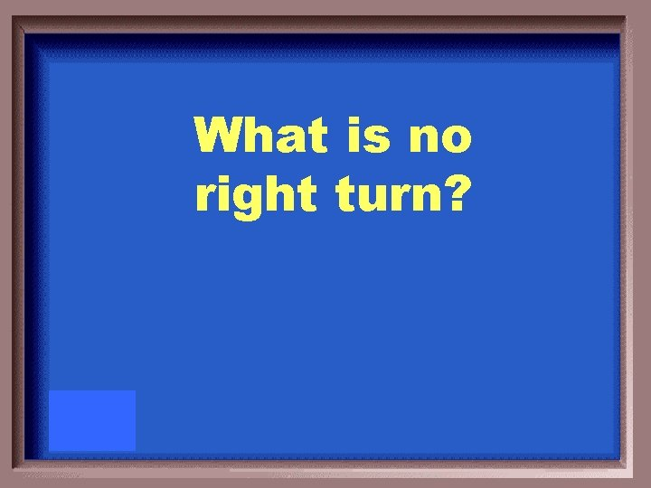 What is no right turn?