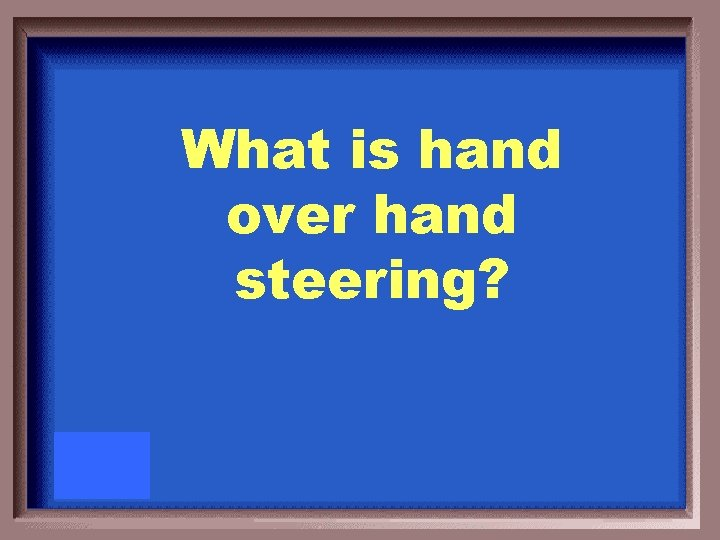 What is hand over hand steering?