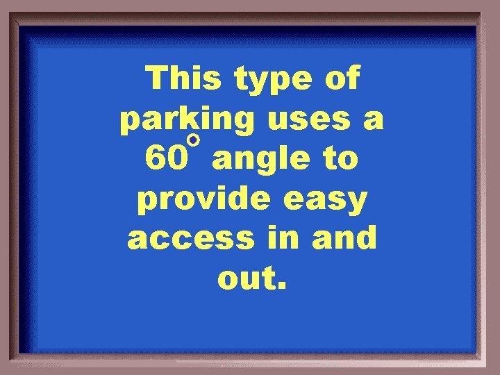 This type of parking uses a 60 angle to provide easy access in and