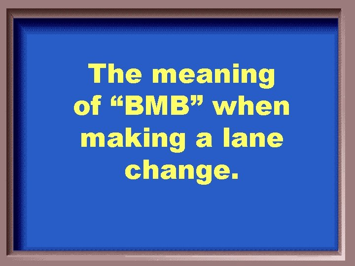 """The meaning of """"BMB"""" when making a lane change."""