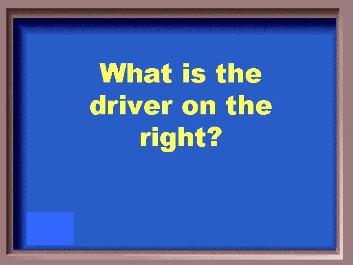 What is the driver on the right?