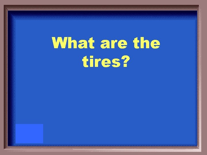What are the tires?