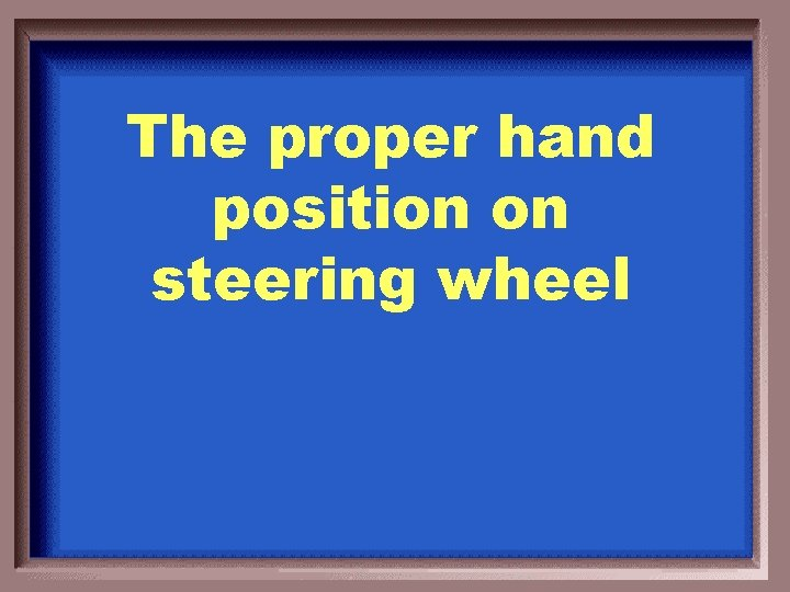 The proper hand position on steering wheel