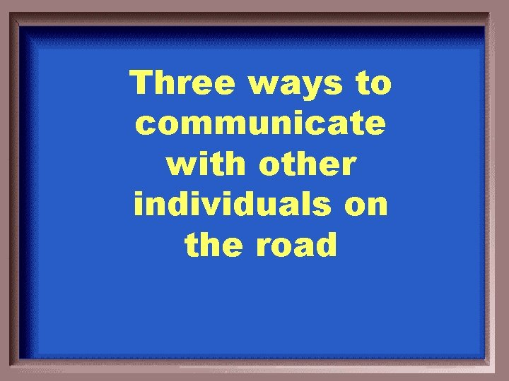 Three ways to communicate with other individuals on the road