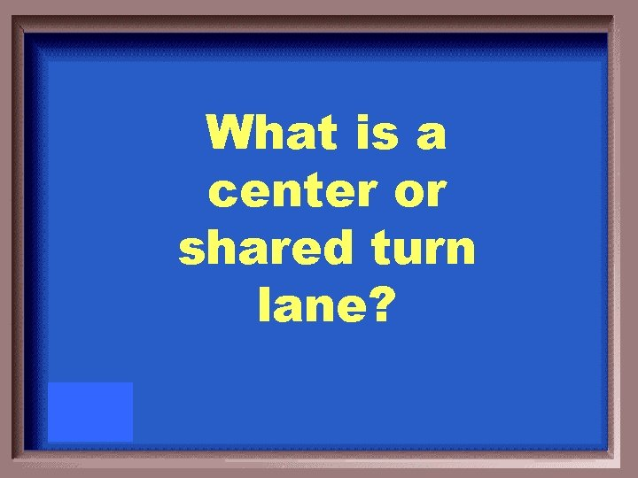 What is a center or shared turn lane?