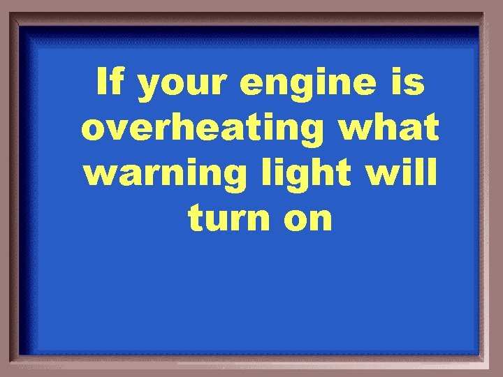 If your engine is overheating what warning light will turn on