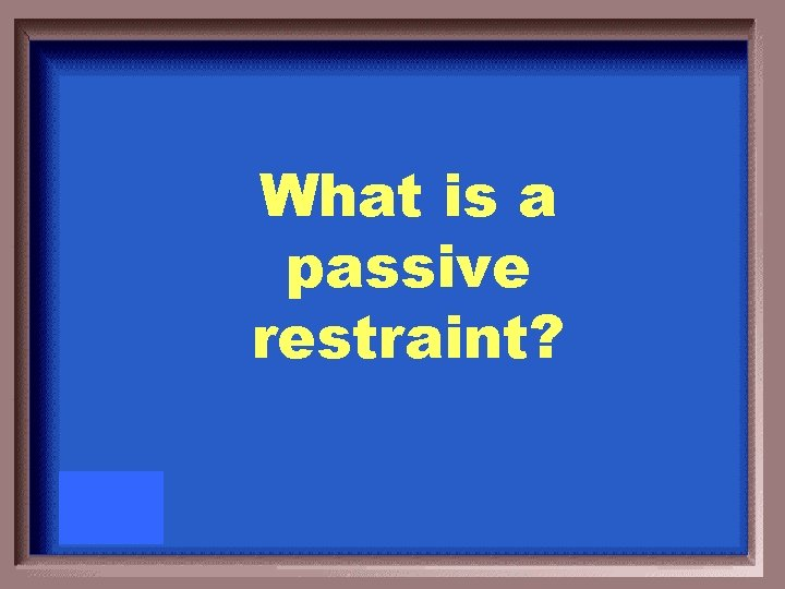 What is a passive restraint?