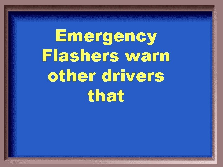 Emergency Flashers warn other drivers that