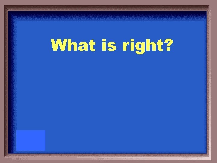 What is right?