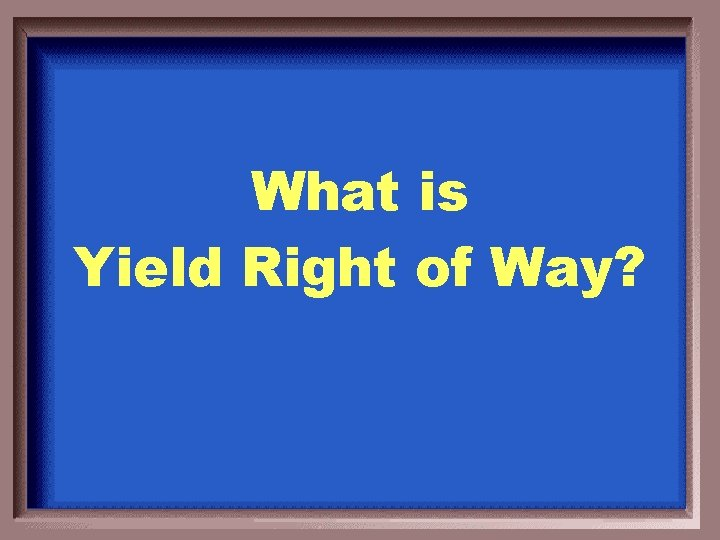 What is Yield Right of Way?