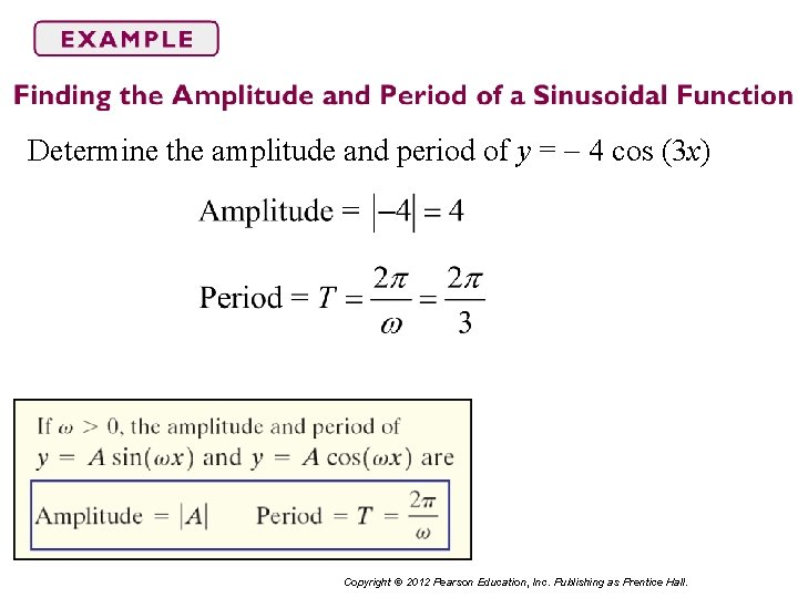 Determine the amplitude and period of y = 4 cos (3 x) Copyright ©