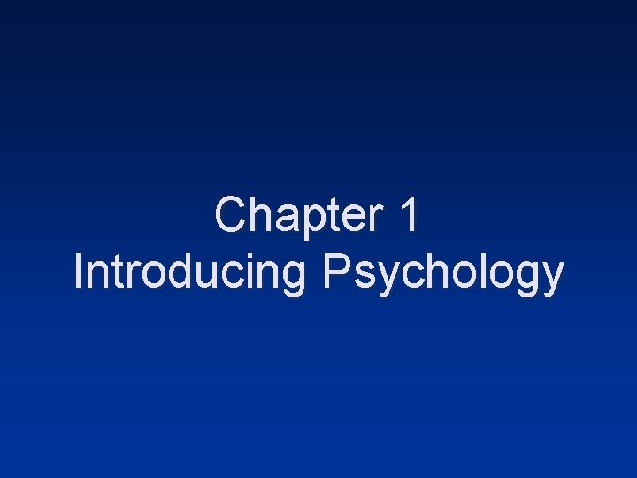 Chapter 1 Introducing Psychology