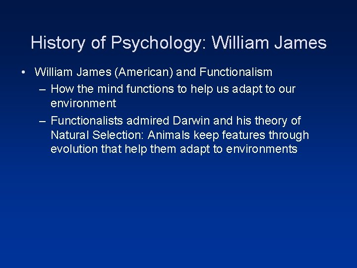 History of Psychology: William James • William James (American) and Functionalism – How the