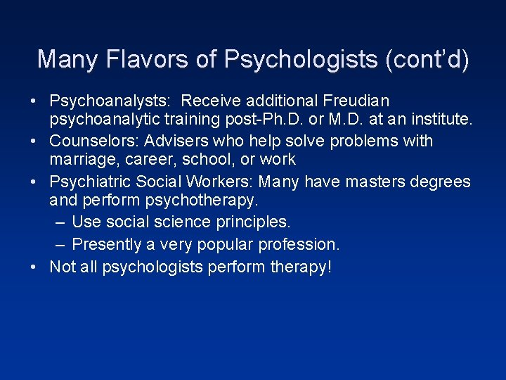 Many Flavors of Psychologists (cont'd) • Psychoanalysts: Receive additional Freudian psychoanalytic training post-Ph. D.