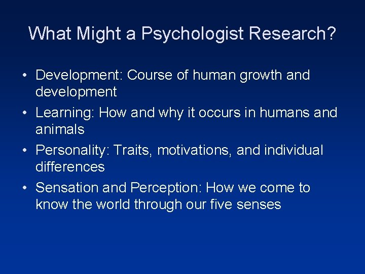 What Might a Psychologist Research? • Development: Course of human growth and development •
