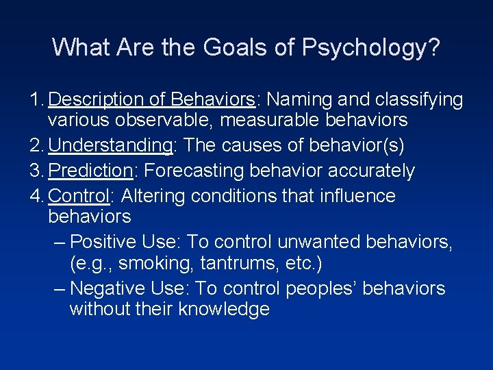 What Are the Goals of Psychology? 1. Description of Behaviors: Naming and classifying various