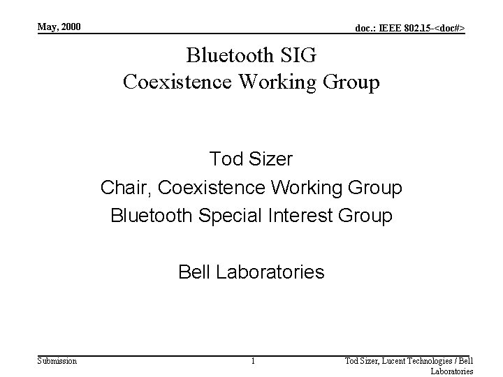 May, 2000 doc. : IEEE 802. 15 -<doc#> Bluetooth SIG Coexistence Working Group Tod