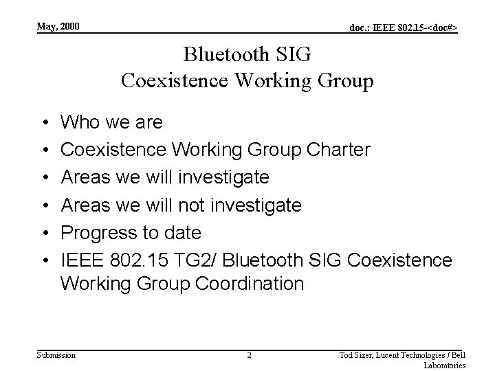 May, 2000 doc. : IEEE 802. 15 -<doc#> Bluetooth SIG Coexistence Working Group •