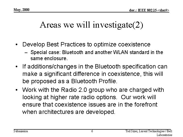 May, 2000 doc. : IEEE 802. 15 -<doc#> Areas we will investigate(2) • Develop