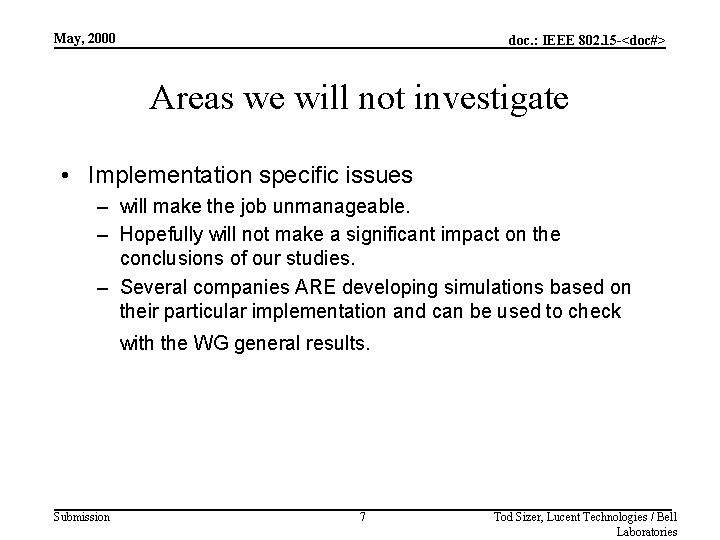 May, 2000 doc. : IEEE 802. 15 -<doc#> Areas we will not investigate •