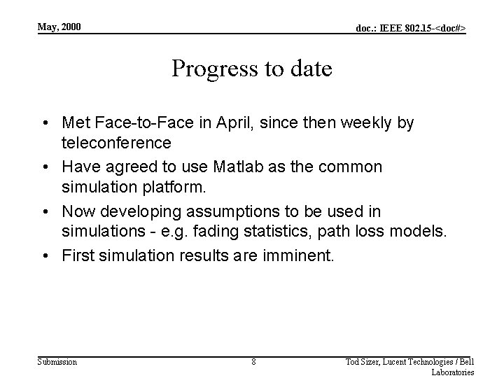 May, 2000 doc. : IEEE 802. 15 -<doc#> Progress to date • Met Face-to-Face