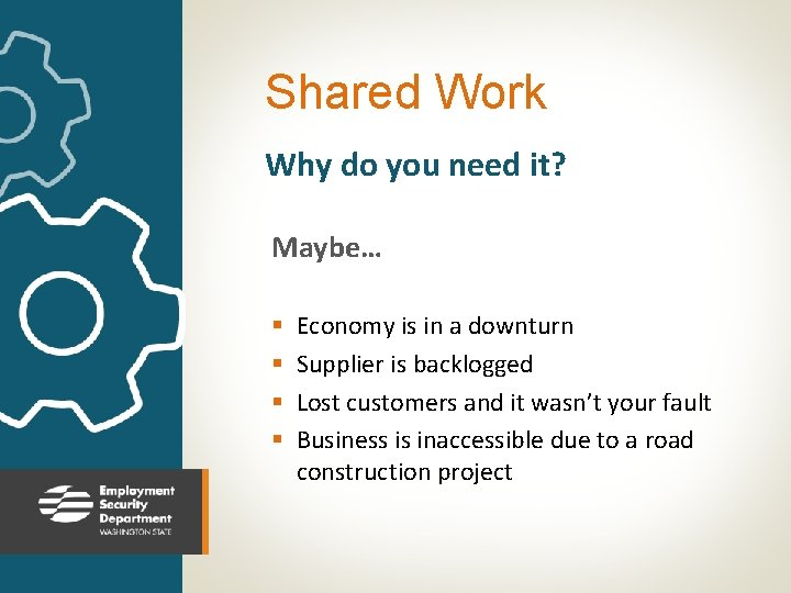 Shared Work Why do you need it? Maybe… § § Economy is in a
