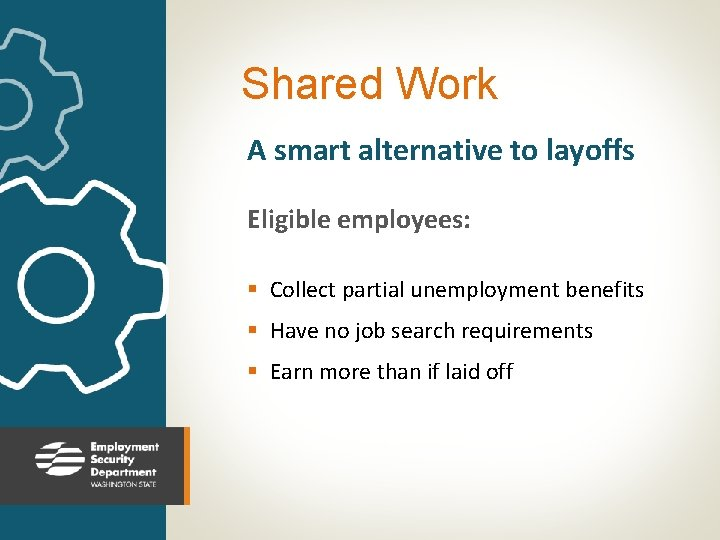 Shared Work A smart alternative to layoffs Eligible employees: § Collect partial unemployment benefits