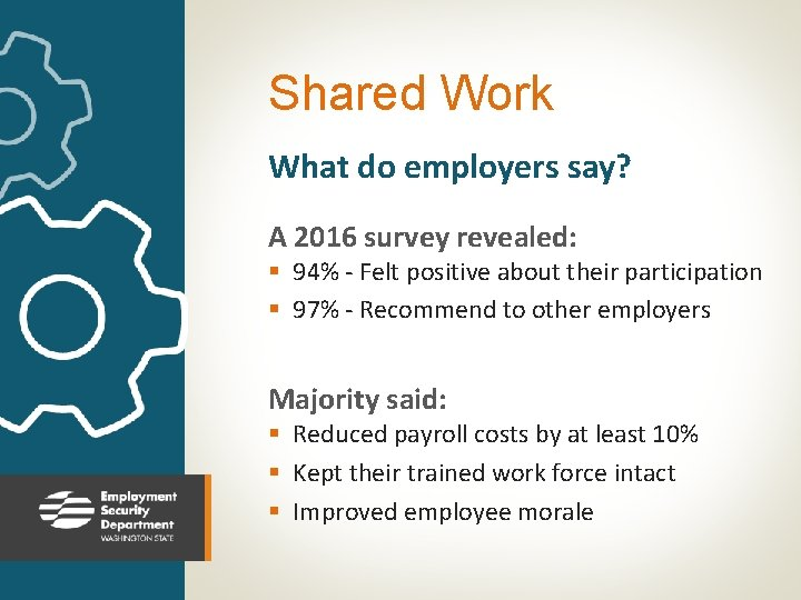 Shared Work What do employers say? A 2016 survey revealed: § 94% - Felt