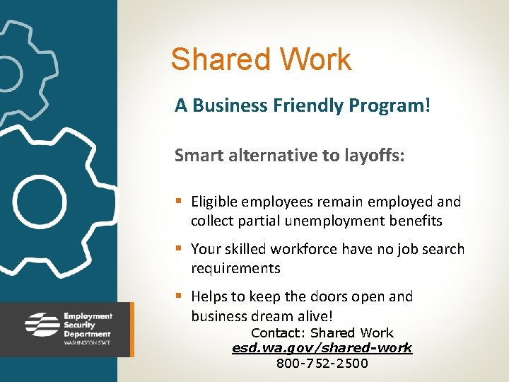 Shared Work A Business Friendly Program! Smart alternative to layoffs: § Eligible employees remain