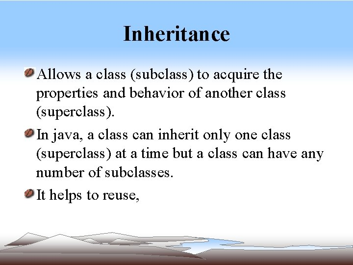 Inheritance Allows a class (subclass) to acquire the properties and behavior of another class