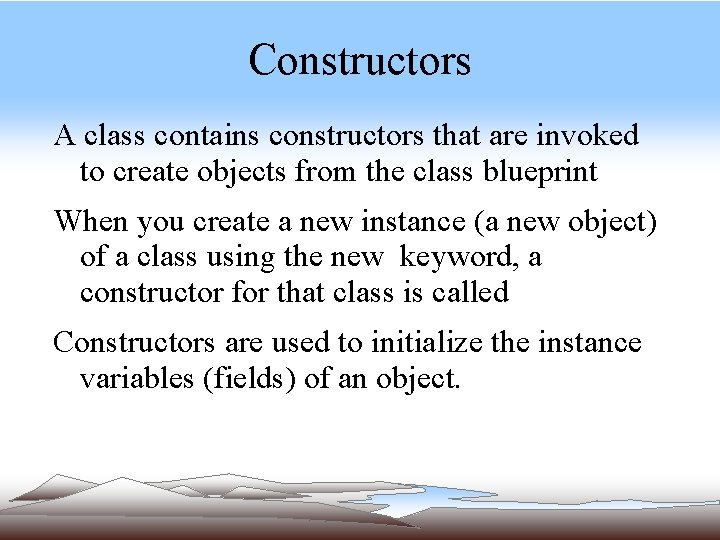 Constructors A class contains constructors that are invoked to create objects from the class