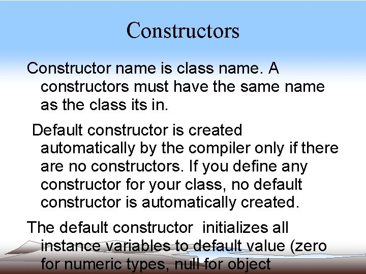 Constructors Constructor name is class name. A constructors must have the same name as